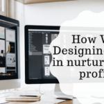 How Web Designing Helps in Nurturing the Profit?