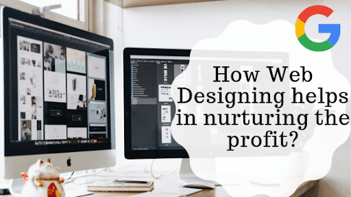 How Web Designing Helps in Nurturing the Profit-min