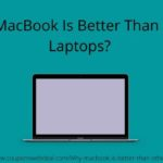 Why MacBook Is Better Than Other Laptops?