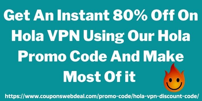 Hola VPN Promo Code www.couponswebdeals.com (1)
