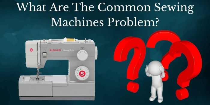 What Are The Common Sewing Machines Problem