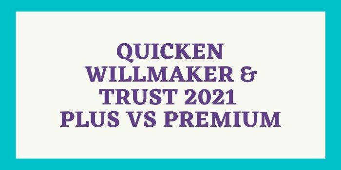 Quicken Willmaker & Trust 2021 Plus vs Premium