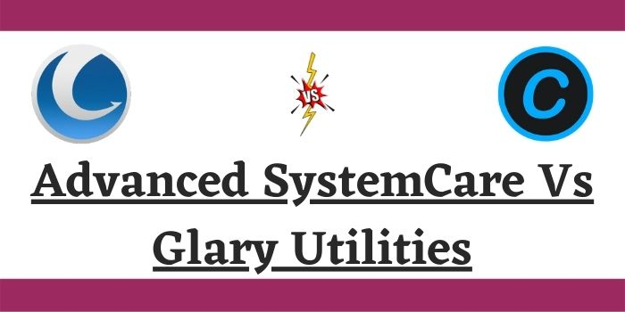 Advanced SystemCare Vs Glary Utilities 2021 – Which Tune-Up Software Is Better?